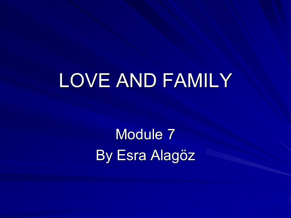 LOVE AND FAMILY Module 7 By Esra Alagöz