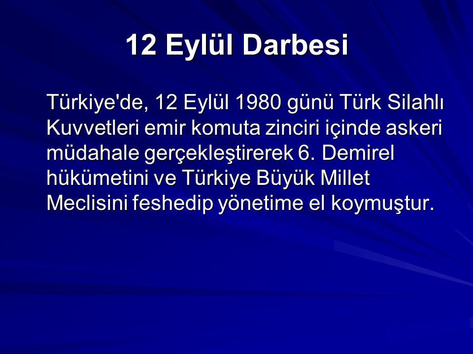 12 Eylül Darbesi Türkiye de, 12 Eylül 1980 günü Türk Silahlı Kuvvetleri emir komuta zinciri içinde askeri müdahale gerçekleştirerek 6.