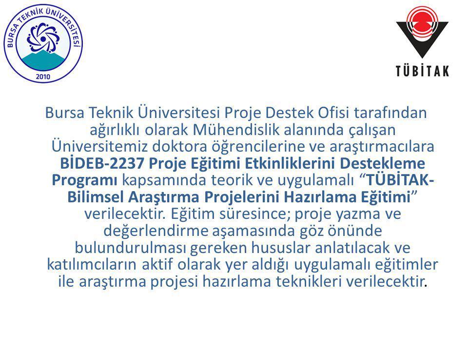 Bursa Teknik Üniversitesi Proje Destek Ofisi tarafından ağırlıklı olarak Mühendislik alanında çalışan Üniversitemiz doktora öğrencilerine ve araştırma
