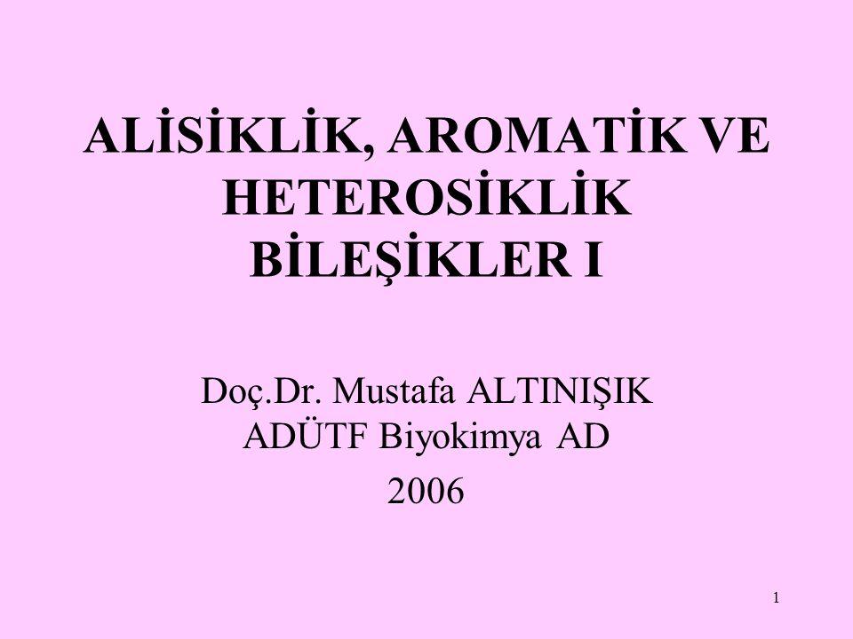 1 ALİSİKLİK, AROMATİK VE HETEROSİKLİK BİLEŞİKLER I Doç.Dr. Mustafa ALTINIŞIK ADÜTF Biyokimya AD 2006