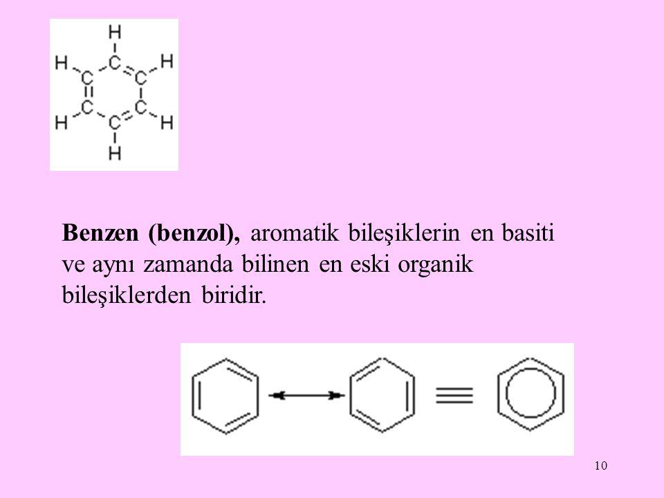 10 Benzen (benzol), aromatik bileşiklerin en basiti ve aynı zamanda bilinen en eski organik bileşiklerden biridir.