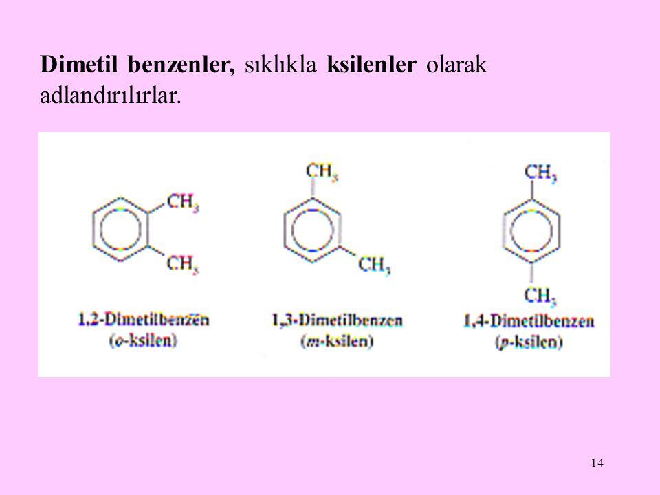 14 Dimetil benzenler, sıklıkla ksilenler olarak adlandırılırlar.
