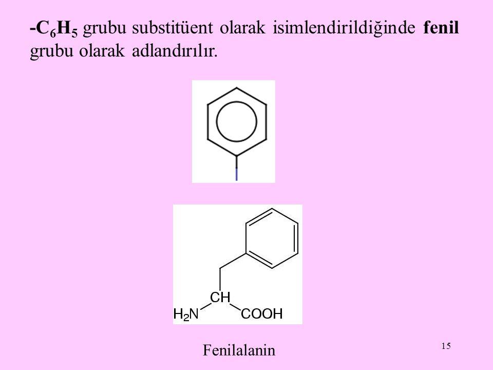 15 -C 6 H 5 grubu substitüent olarak isimlendirildiğinde fenil grubu olarak adlandırılır. Fenilalanin