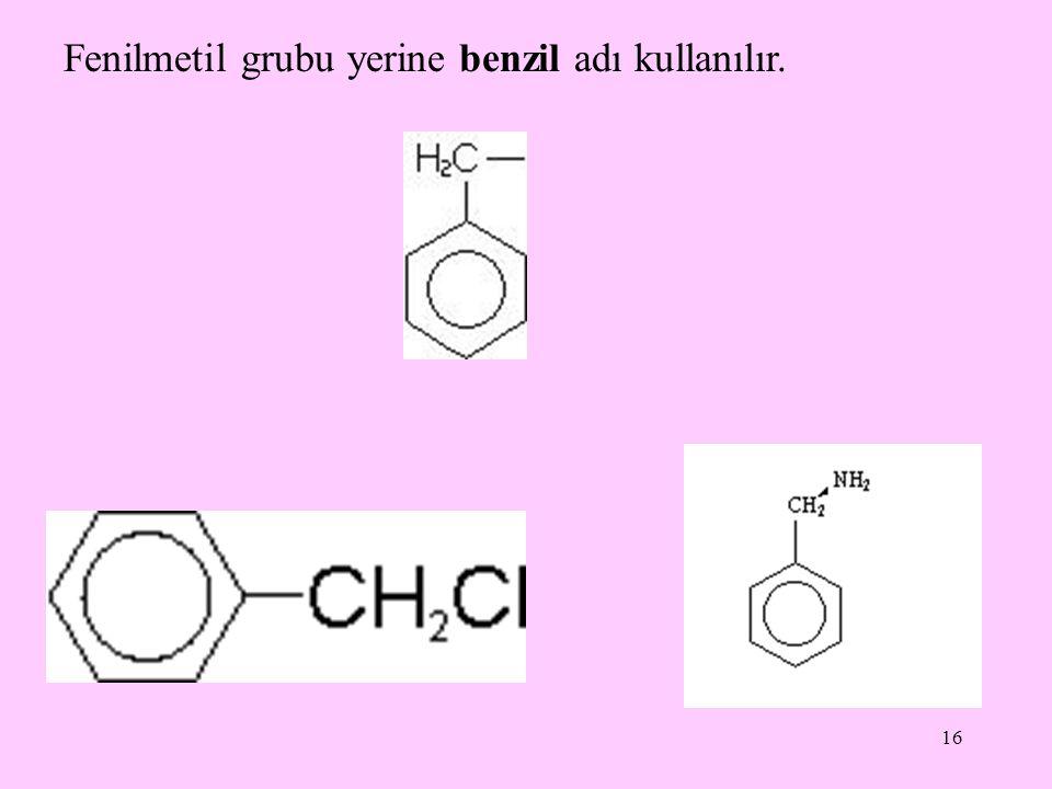 16 Fenilmetil grubu yerine benzil adı kullanılır.