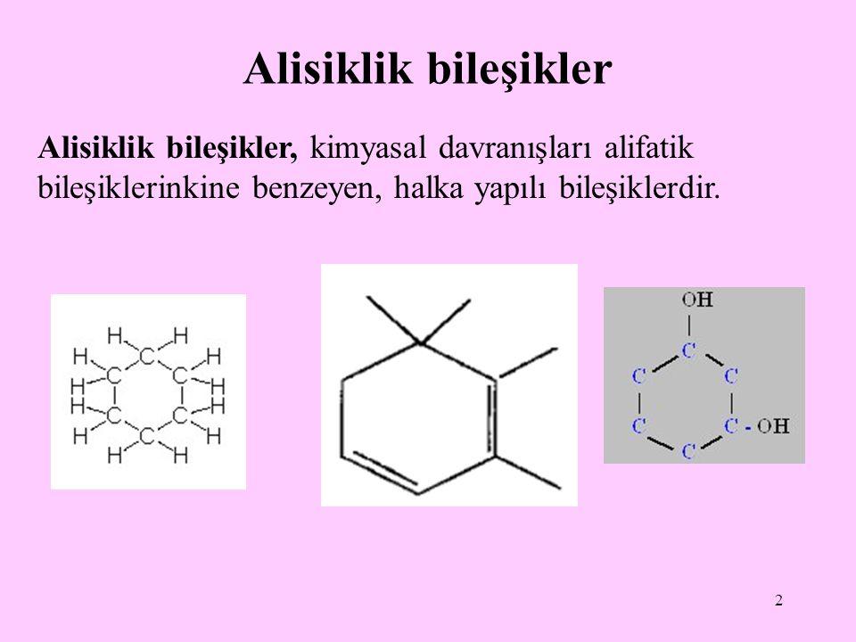 2 Alisiklik bileşikler Alisiklik bileşikler, kimyasal davranışları alifatik bileşiklerinkine benzeyen, halka yapılı bileşiklerdir.