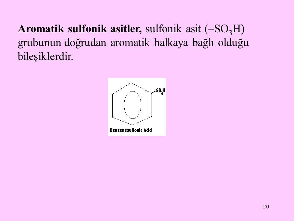 20 Aromatik sulfonik asitler, sulfonik asit (  SO 3 H) grubunun doğrudan aromatik halkaya bağlı olduğu bileşiklerdir.