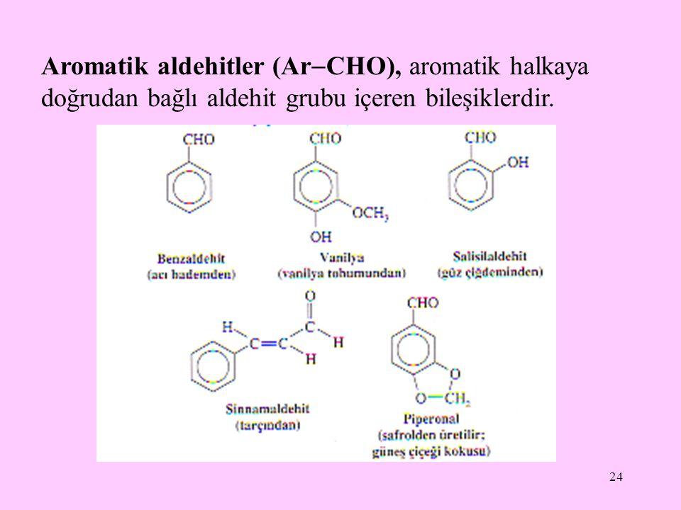 24 Aromatik aldehitler (Ar  CHO), aromatik halkaya doğrudan bağlı aldehit grubu içeren bileşiklerdir.