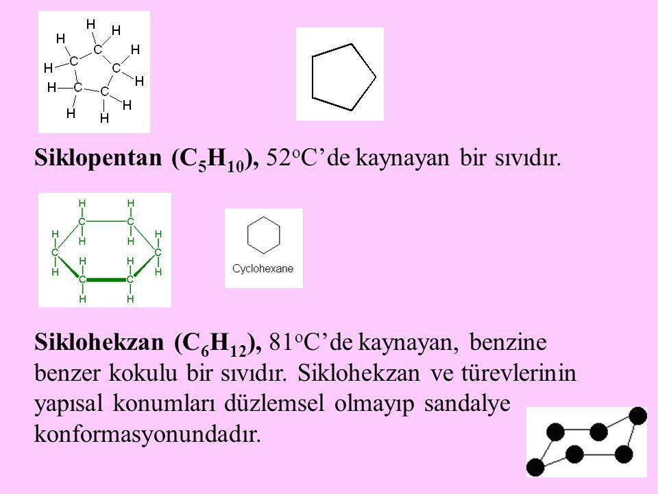 5 Siklopentan (C 5 H 10 ), 52 o C'de kaynayan bir sıvıdır. Siklohekzan (C 6 H 12 ), 81 o C'de kaynayan, benzine benzer kokulu bir sıvıdır. Siklohekzan
