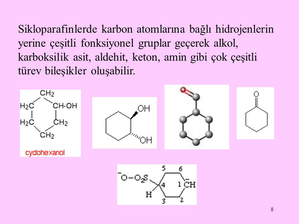 8 Sikloparafinlerde karbon atomlarına bağlı hidrojenlerin yerine çeşitli fonksiyonel gruplar geçerek alkol, karboksilik asit, aldehit, keton, amin gib
