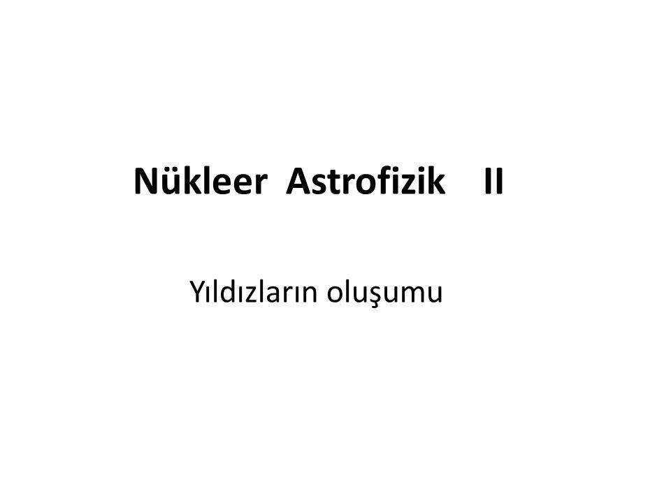 Yıldızların oluşumu Nükleer Astrofizik II