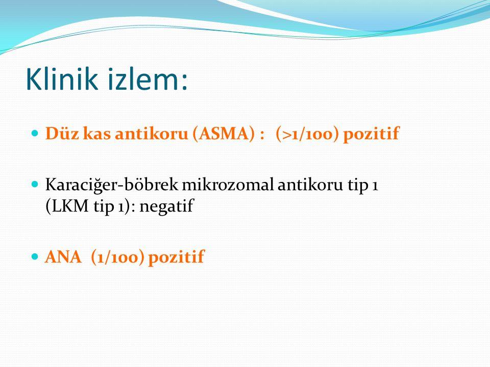 Klinik izlem: Düz kas antikoru (ASMA) :(>1/100) pozitif Karaciğer-böbrek mikrozomal antikoru tip 1 (LKM tip 1): negatif ANA (1/100) pozitif