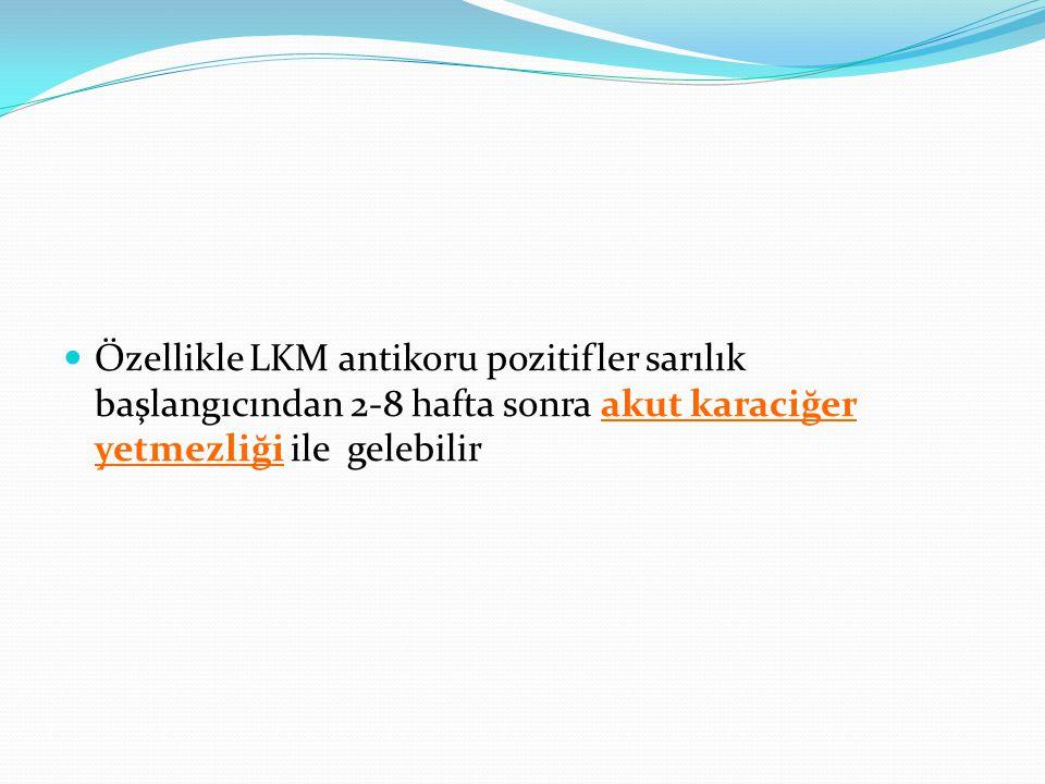 Özellikle LKM antikoru pozitifler sarılık başlangıcından 2-8 hafta sonra akut karaciğer yetmezliği ile gelebilir