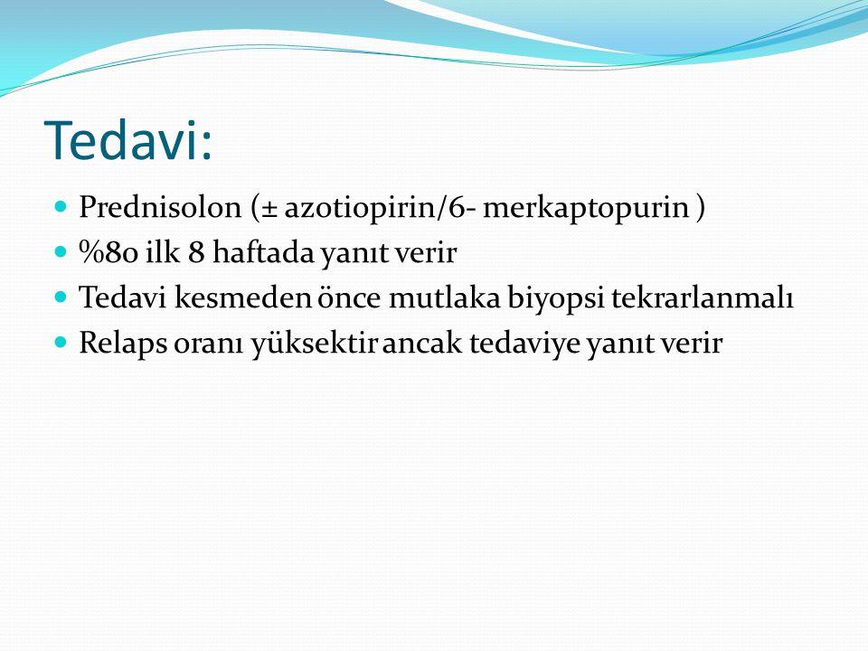 Tedavi: Prednisolon (± azotiopirin/6- merkaptopurin ) %80 ilk 8 haftada yanıt verir Tedavi kesmeden önce mutlaka biyopsi tekrarlanmalı Relaps oranı yü