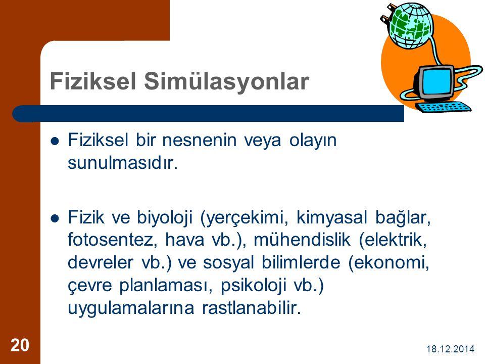 18.12.2014 20 Fiziksel Simülasyonlar Fiziksel bir nesnenin veya olayın sunulmasıdır. Fizik ve biyoloji (yerçekimi, kimyasal bağlar, fotosentez, hava v