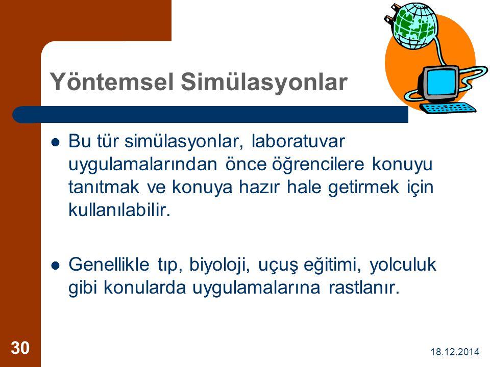 18.12.2014 30 Yöntemsel Simülasyonlar Bu tür simülasyonlar, laboratuvar uygulamalarından önce öğrencilere konuyu tanıtmak ve konuya hazır hale getirme