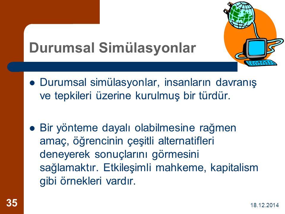 18.12.2014 35 Durumsal Simülasyonlar Durumsal simülasyonlar, insanların davranış ve tepkileri üzerine kurulmuş bir türdür. Bir yönteme dayalı olabilme