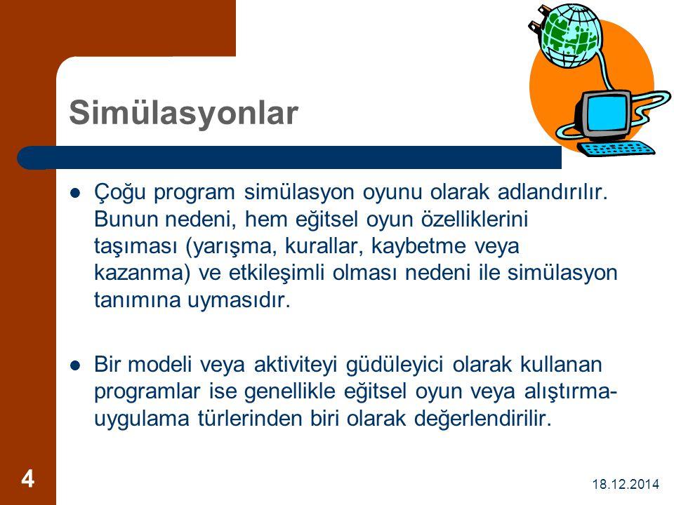 18.12.2014 4 Simülasyonlar Çoğu program simülasyon oyunu olarak adlandırılır. Bunun nedeni, hem eğitsel oyun özelliklerini taşıması (yarışma, kurallar