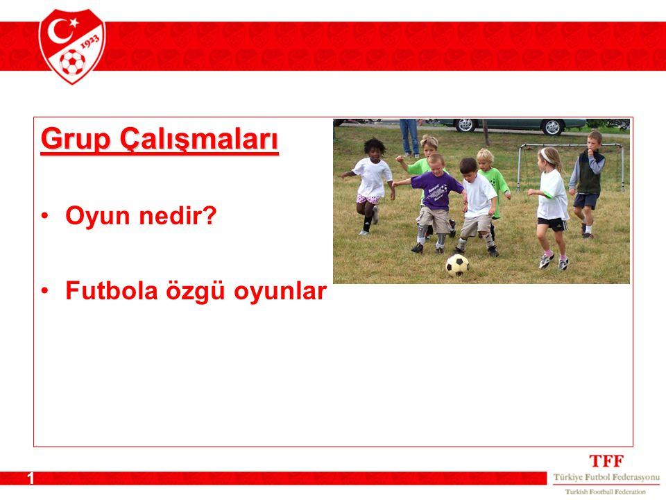 1 Grup Çalışmaları Oyun nedir? Futbola özgü oyunlar