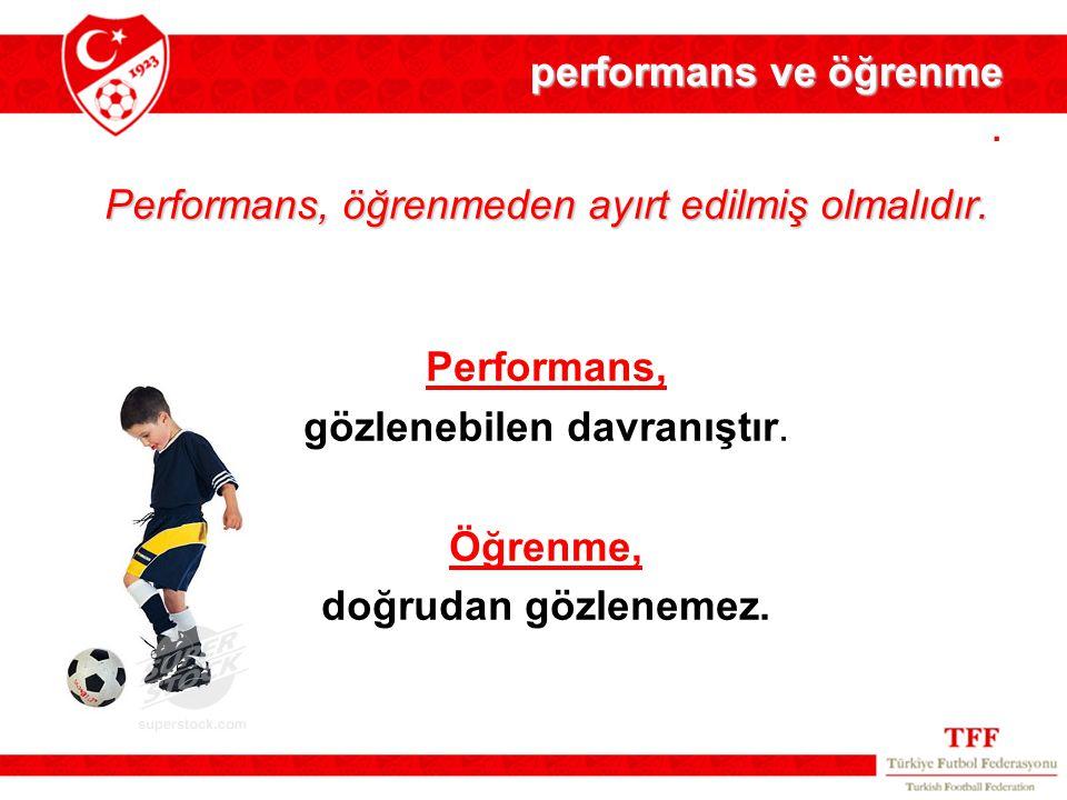 performans ve öğrenme performans ve öğrenme.Performans, öğrenmeden ayırt edilmiş olmalıdır.