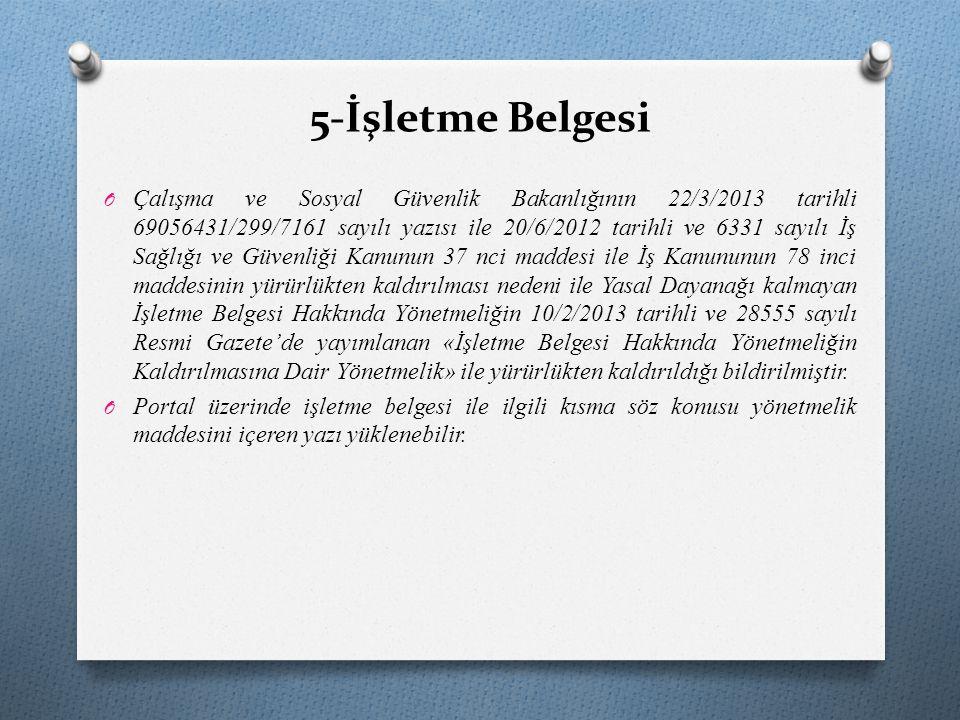 5-İşletme Belgesi O Çalışma ve Sosyal Güvenlik Bakanlığının 22/3/2013 tarihli 69056431/299/7161 sayılı yazısı ile 20/6/2012 tarihli ve 6331 sayılı İş