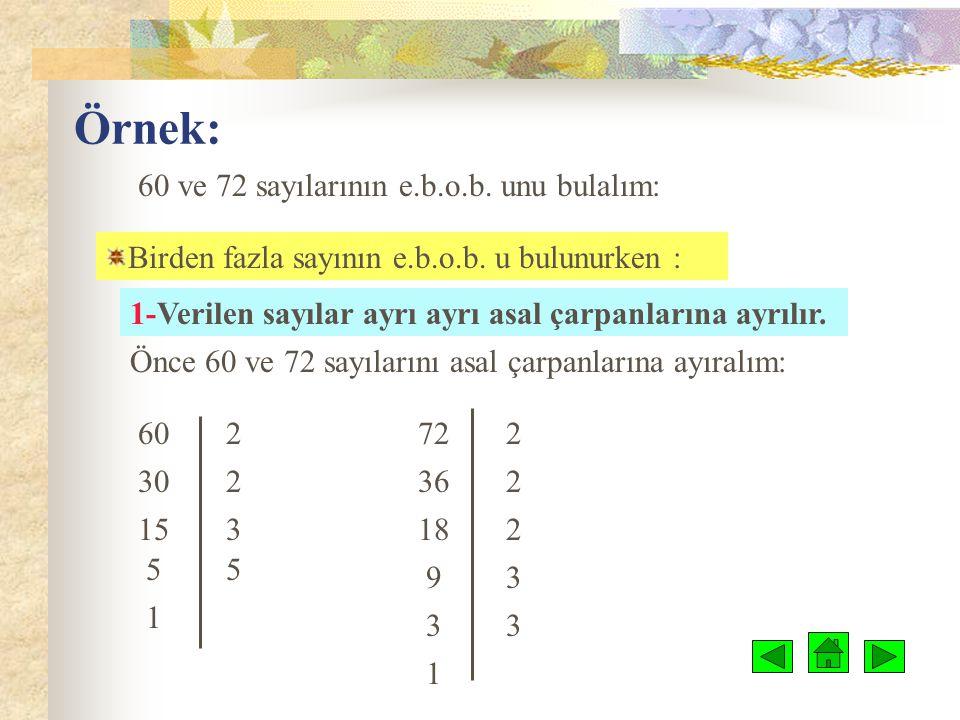 Örnek: 60 ve 72 sayılarının e.b.o.b.unu bulalım: Birden fazla sayının e.b.o.b.