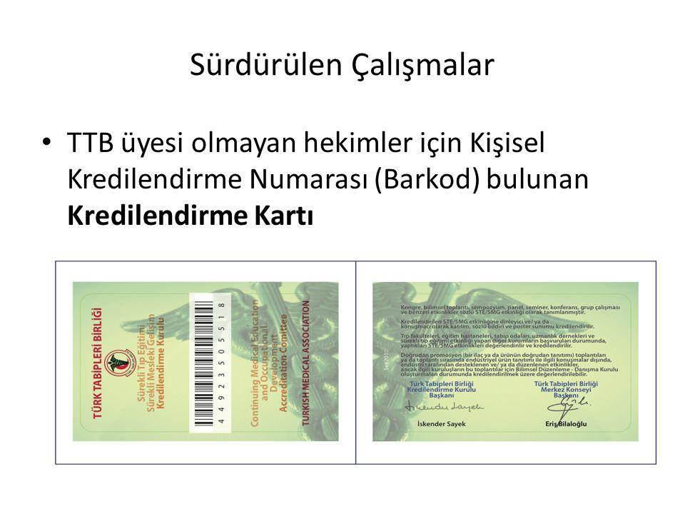 Sürdürülen Çalışmalar TTB üyesi olmayan hekimler için Kişisel Kredilendirme Numarası (Barkod) bulunan Kredilendirme Kartı