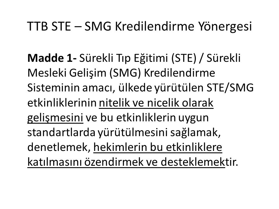 TTB STE – SMG Kredilendirme Yönergesi Madde 1- Sürekli Tıp Eğitimi (STE) / Sürekli Mesleki Gelişim (SMG) Kredilendirme Sisteminin amacı, ülkede yürütü