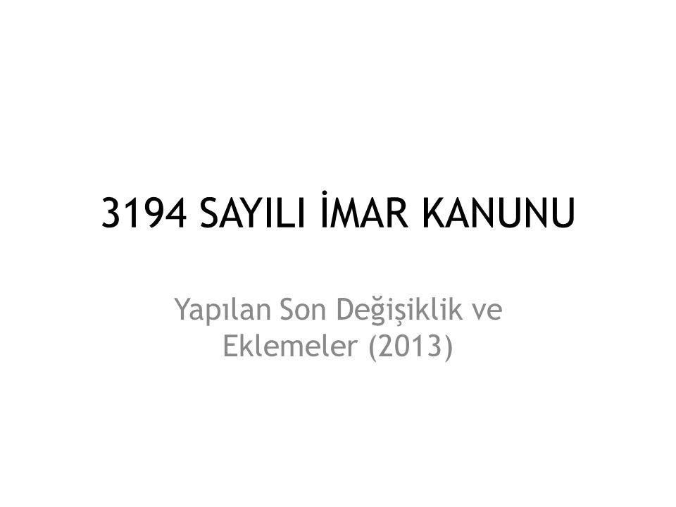 3194 SAYILI İMAR KANUNU Yapılan Son Değişiklik ve Eklemeler (2013)