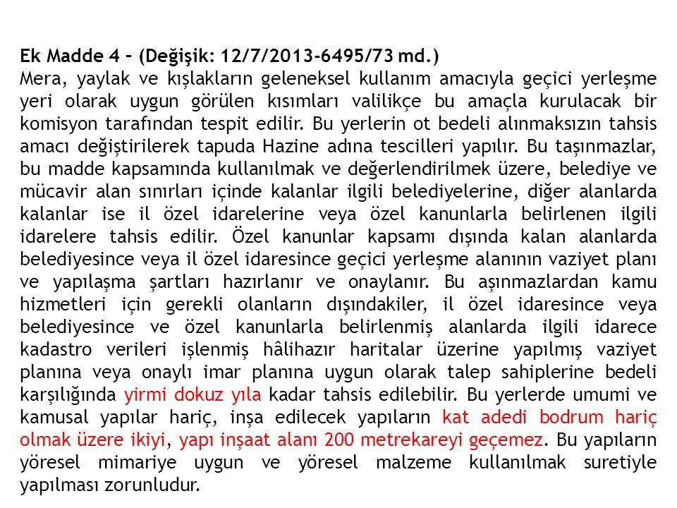 Ek Madde 4 – (Değişik: 12/7/2013-6495/73 md.) Mera, yaylak ve kışlakların geleneksel kullanım amacıyla geçici yerleşme yeri olarak uygun görülen kısım