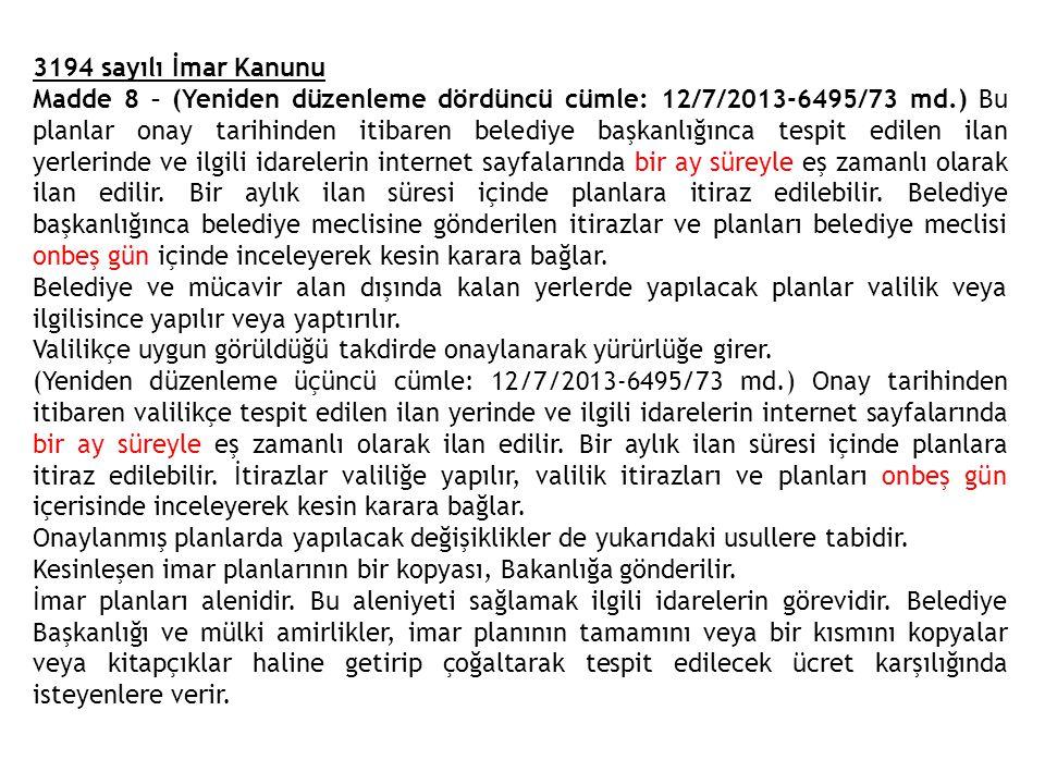 3194 sayılı İmar Kanunu Madde 8 – (Yeniden düzenleme dördüncü cümle: 12/7/2013-6495/73 md.) Bu planlar onay tarihinden itibaren belediye başkanlığınca