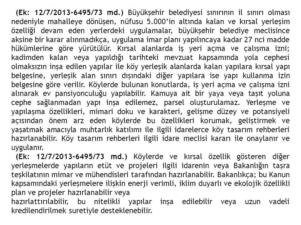(Ek: 12/7/2013-6495/73 md.) Büyükşehir belediyesi sınırının il sınırı olması nedeniyle mahalleye dönüşen, nüfusu 5.000'in altında kalan ve kırsal yerl