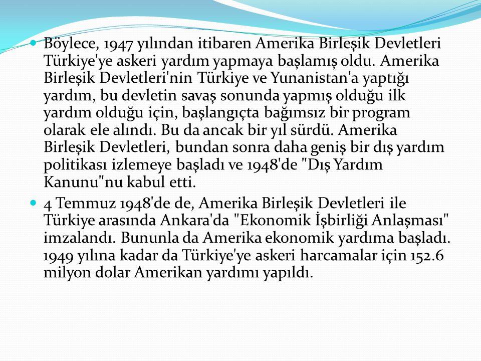 Böylece, 1947 yılından itibaren Amerika Birleşik Devletleri Türkiye'ye askeri yardım yapmaya başlamış oldu. Amerika Birleşik Devletleri'nin Türkiye ve