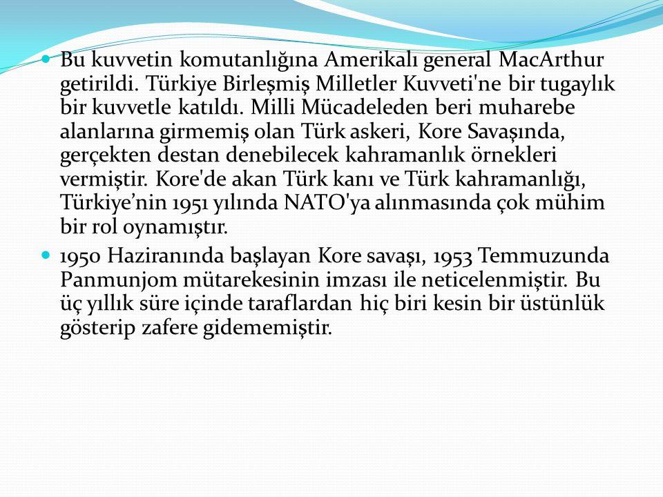 Bu kuvvetin komutanlığına Amerikalı general MacArthur getirildi. Türkiye Birleşmiş Milletler Kuvveti'ne bir tugaylık bir kuvvetle katıldı. Milli Mücad