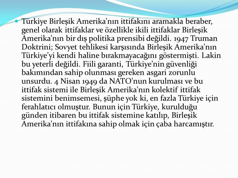 Türkiye Birleşik Amerika'nın ittifakını aramakla beraber, genel olarak ittifaklar ve özellikle ikili ittifaklar Birleşik Amerika'nın bir dış politika