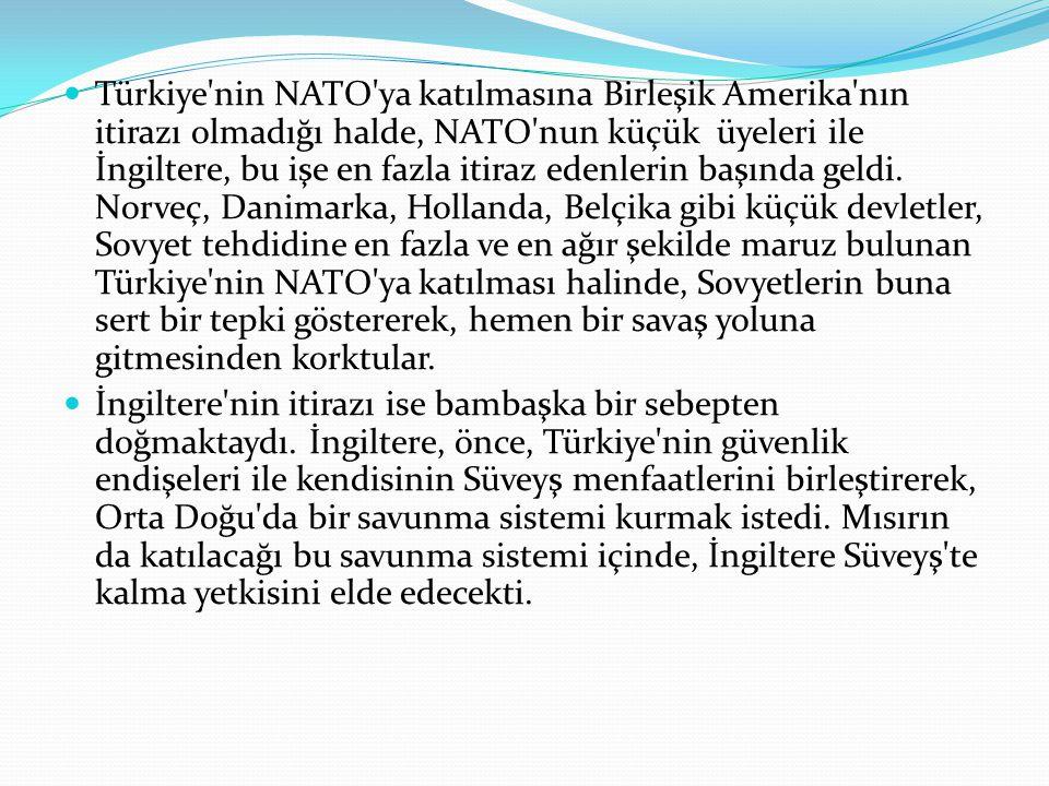 Türkiye'nin NATO'ya katılmasına Birleşik Amerika'nın itirazı olmadığı halde, NATO'nun küçük üyeleri ile İngiltere, bu işe en fazla itiraz edenlerin ba
