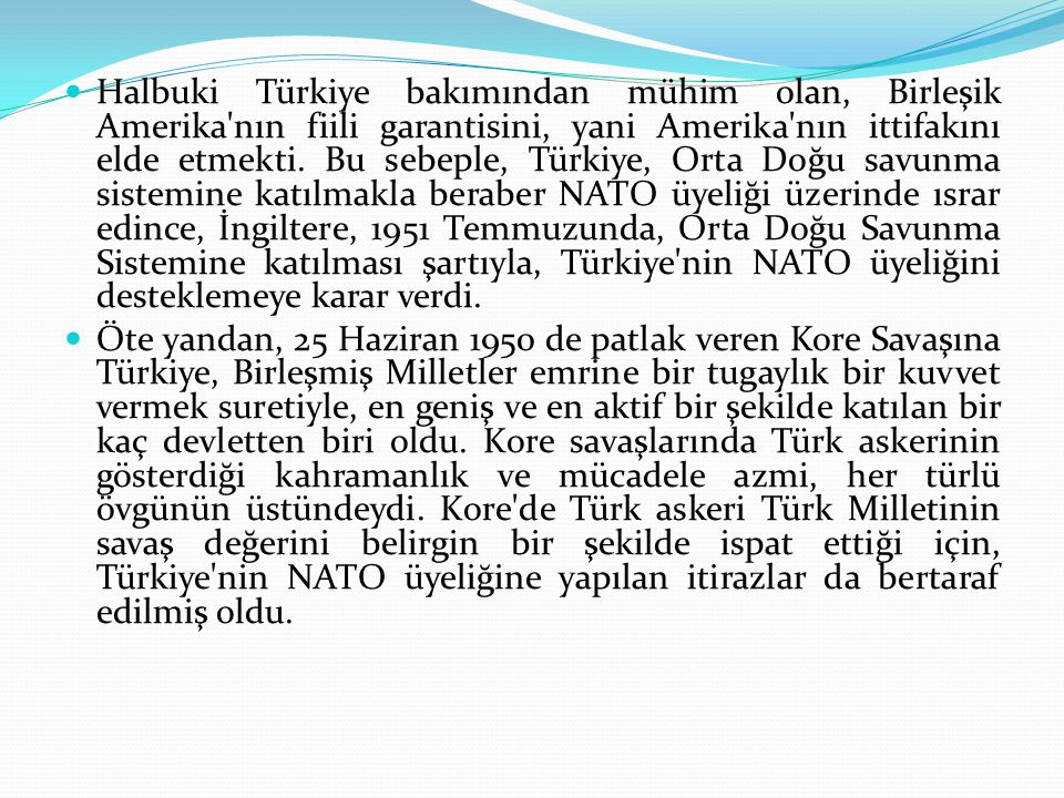 Halbuki Türkiye bakımından mühim olan, Birleşik Amerika'nın fiili garantisini, yani Amerika'nın ittifakını elde etmekti. Bu sebeple, Türkiye, Orta Doğ