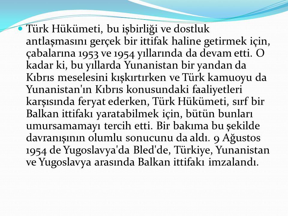 Türk Hükümeti, bu işbirliği ve dostluk antlaşmasını gerçek bir ittifak haline getirmek için, çabalarına 1953 ve 1954 yıllarında da devam etti. O kadar