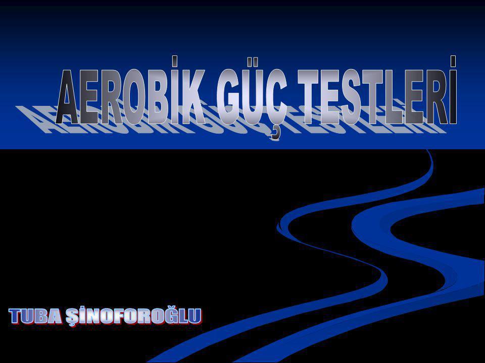 AEROBİK FİTNESS TESTLERİ Aerobik testler; kardiovasküler dayanıklılık ile eş anlamlı olarak da kullanılan aerobik gücü ölçer.