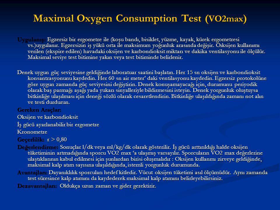 Maximal Oxygen Consumption Test ( VO2max ) Uygulanış: Egzersiz bir ergometre ile (koşu bandı, bisiklet, yüzme, kayak, kürek ergometresi vs.)uygulanır.