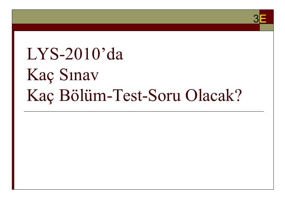LYS-2010'da Kaç Sınav Kaç Bölüm-Test-Soru Olacak 3E3E