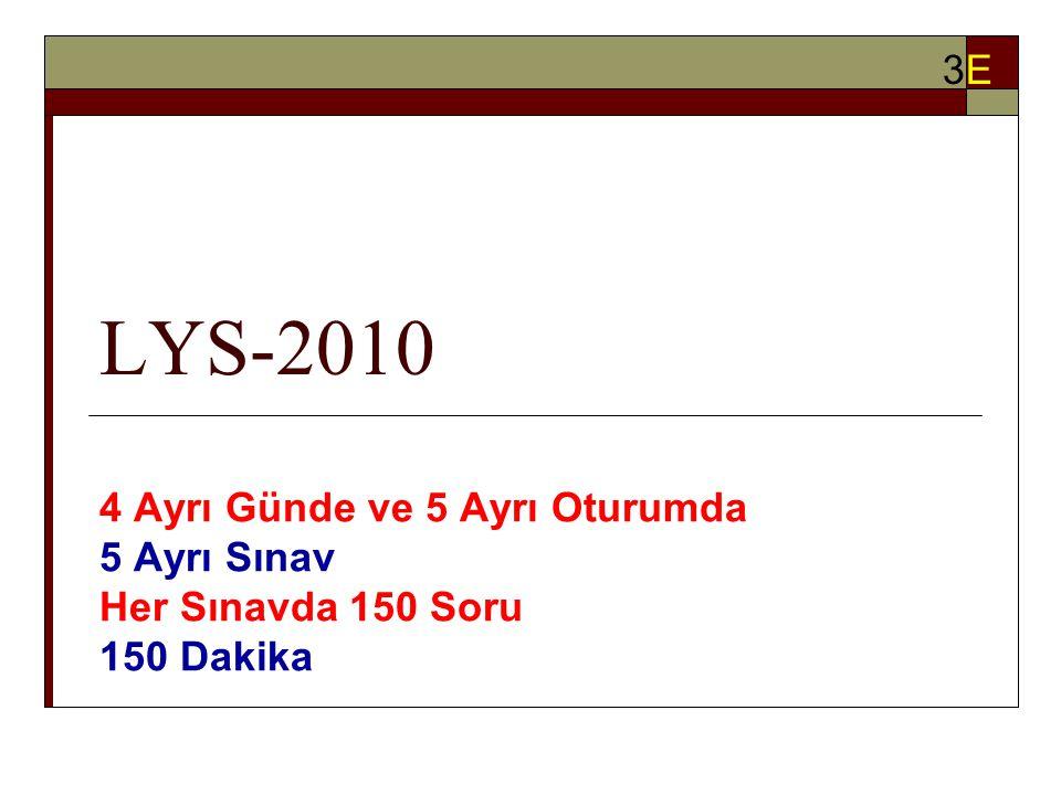 LYS-2010 4 Ayrı Günde ve 5 Ayrı Oturumda 5 Ayrı Sınav Her Sınavda 150 Soru 150 Dakika 3E3E