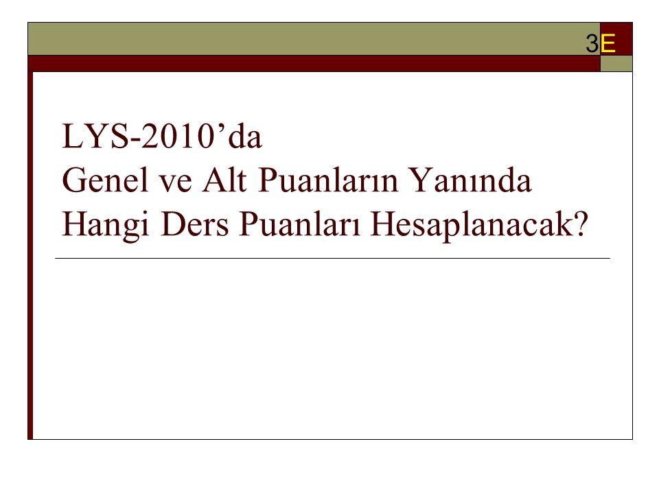 LYS-2010'da Genel ve Alt Puanların Yanında Hangi Ders Puanları Hesaplanacak 3E3E