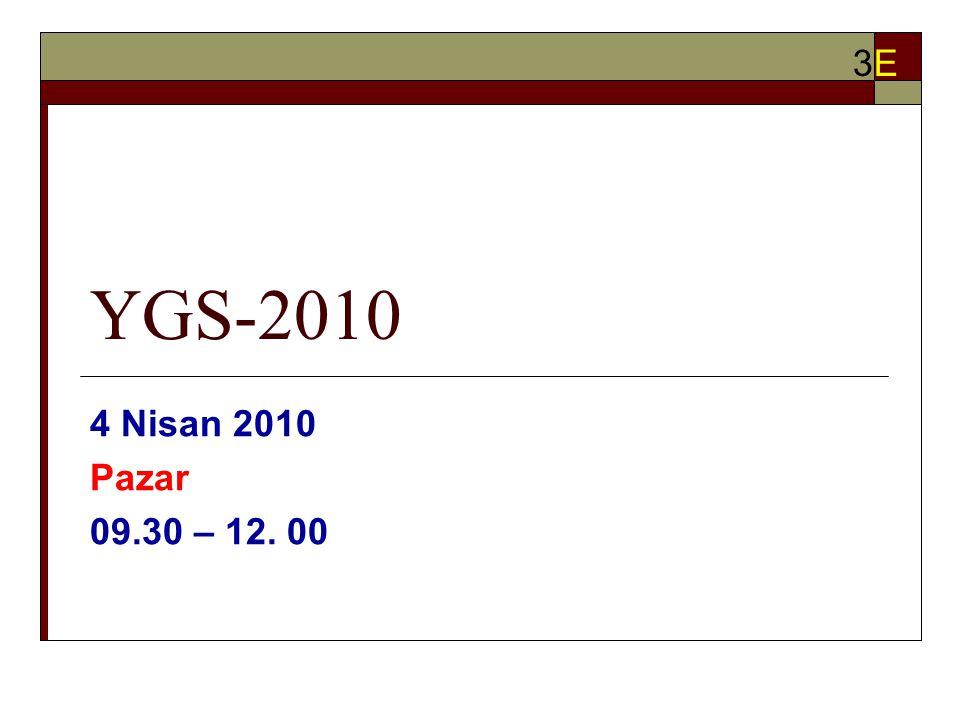 YGS-2010 4 Nisan 2010 Pazar 09.30 – 12. 00 3E3E