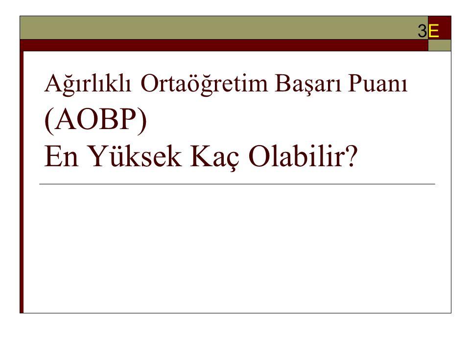Ağırlıklı Ortaöğretim Başarı Puanı (AOBP) En Yüksek Kaç Olabilir? 3E3E