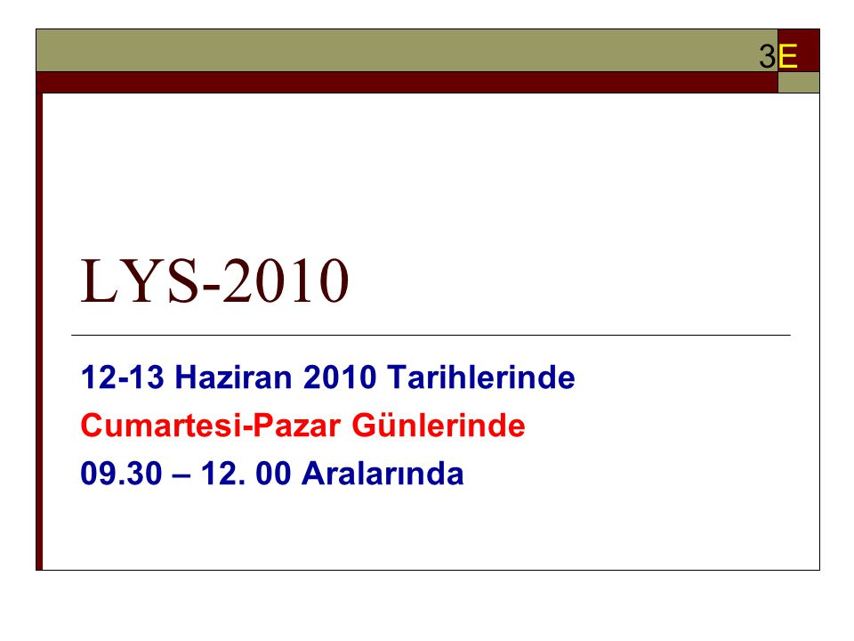 LYS-2010 12-13 Haziran 2010 Tarihlerinde Cumartesi-Pazar Günlerinde 09.30 – 12. 00 Aralarında 3E3E