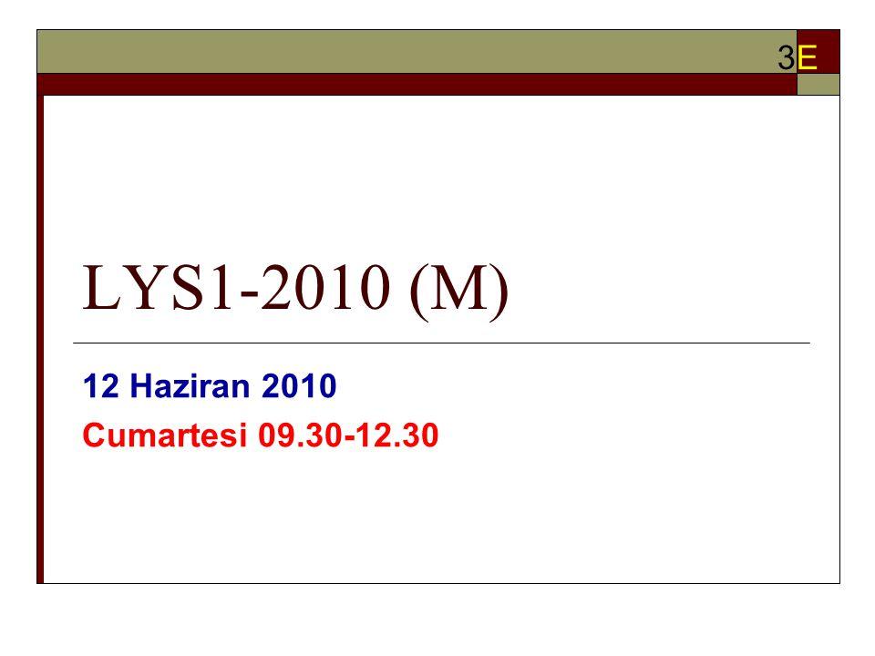 LYS1-2010 (M) 12 Haziran 2010 Cumartesi 09.30-12.30 3E3E