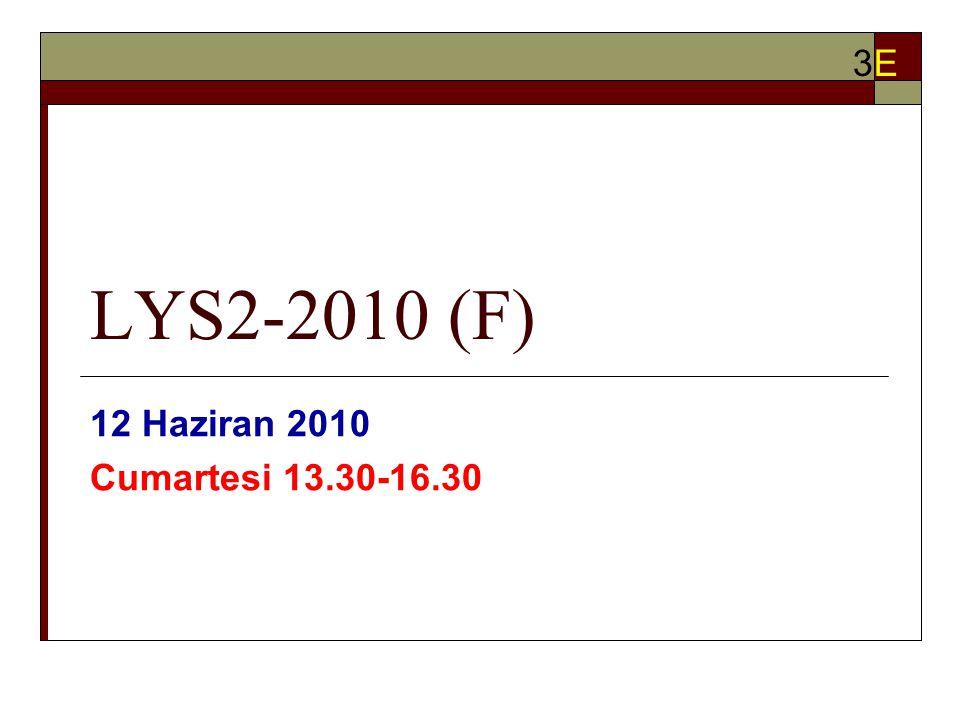 LYS2-2010 (F) 12 Haziran 2010 Cumartesi 13.30-16.30 3E3E