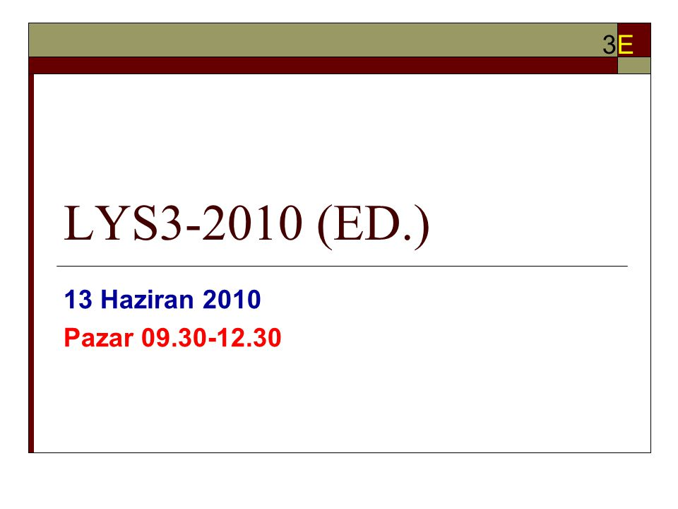 LYS3-2010 (ED.) 13 Haziran 2010 Pazar 09.30-12.30 3E3E