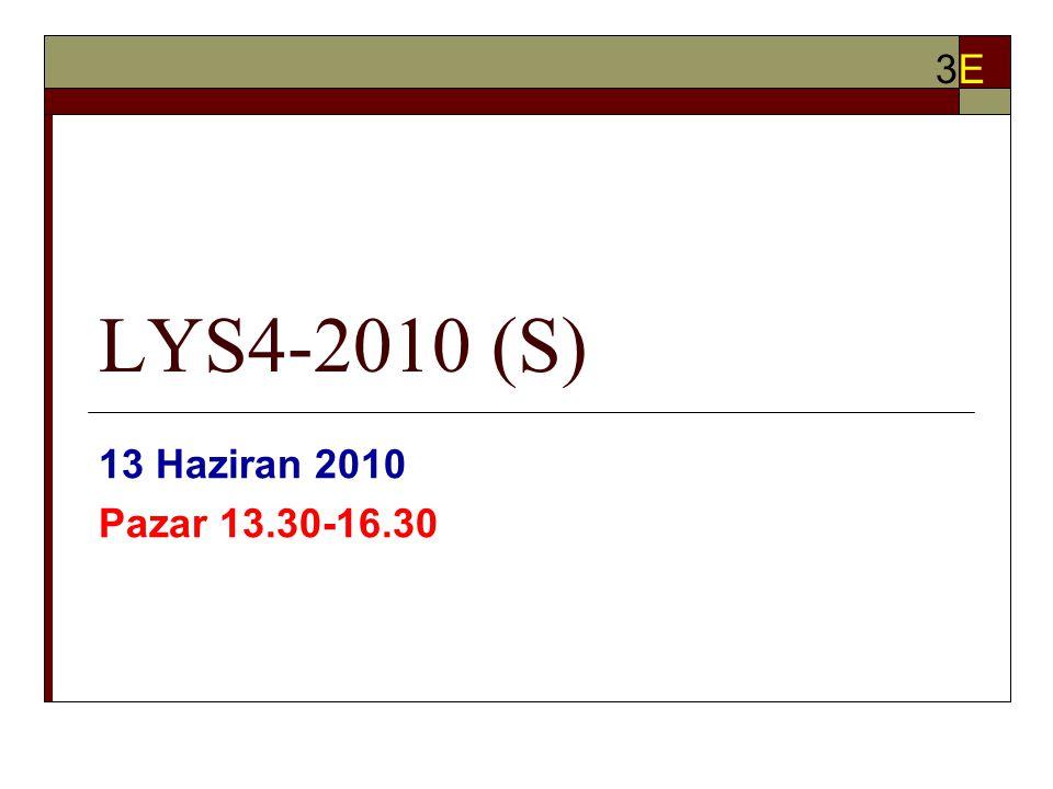 LYS4-2010 (S) 13 Haziran 2010 Pazar 13.30-16.30 3E3E