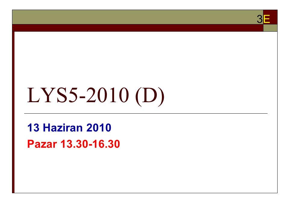 LYS5-2010 (D) 13 Haziran 2010 Pazar 13.30-16.30 3E3E